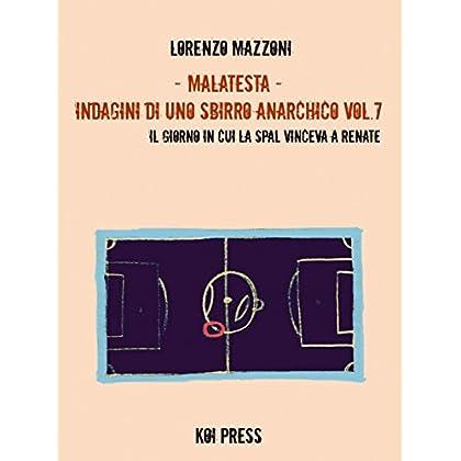 Malatesta - Indagini Di Uno Sbirro Anarchico (Vol.7): Quando La Spal Vinceva A Renate