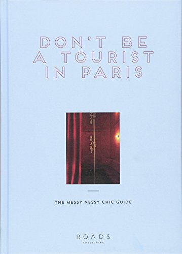 Don't be a Tourist in Paris. The Messy Nessy Chic Guide por Vanessa Grall