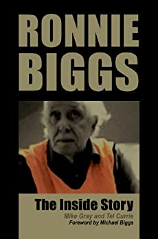 Ronnie Biggs:The Inside Story by [Gray, Mike, Currie, Tel]
