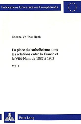 La Place Du Catholicisme Dans Les Relations Entre La France Et Le Vietnam de 1887 A 1903 par Etienne Vo Du'c Hanh