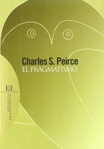 El pragmatismo (Opuscula Philosophica) por Charles Sanders Peirce