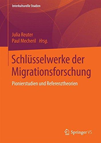 Schlüsselwerke der Migrationsforschung: Pionierstudien und Referenztheorien (Interkulturelle Studien)