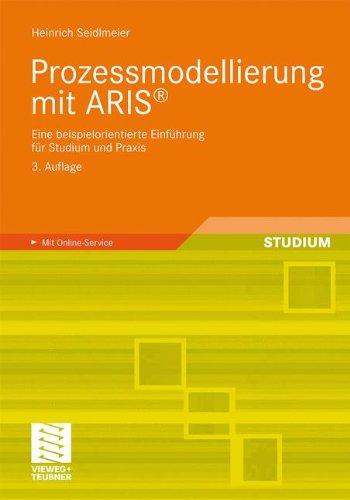 Prozessmodellierung mit ARIS®: Eine beispielorientierte Einführung für Studium und Praxis (German Edition)