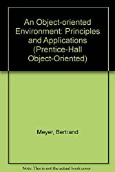 An Object-Oriented Environment: Principles and Application (Prentice Hall Object-Oriented Series) by Bertrand Meyer (1994-04-04)