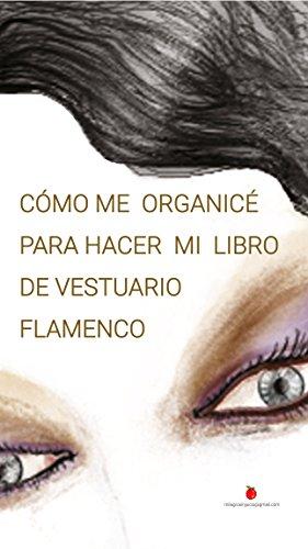 Cómo me organicé para hacer mi libro de vestuario flamenco.: El dinero se crea, y tú puedes hacerlo. Trabaja desde cualquier lugar y mantén tu VIDA PERSONAL. (Historias y Vestuarios nº 1)