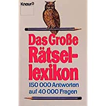 Das grosse Rätsellexikon: 150000 Antworten auf 40000 Fragen (Knaur Taschenbücher. Nachschlagewerke)