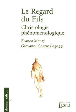 Le Regard du Fils : Christologie phénoménologique par Franco Manzi