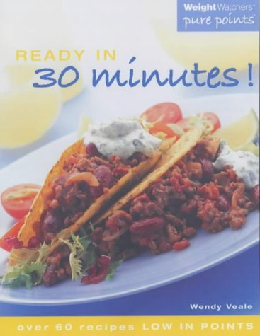 Weight Watchers Ready in 30 Minutes!: Over 60 Recipes Low in Points by Wendy Veale (2003-01-06)