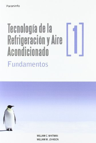 TecnologíadelarefrigeraciónyaireacondicionadotomoI.Fundamentos (Technologia de la Refrigeracion y Aire Acondicionado) por WILLIAMC. WHITMAN