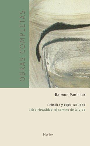 Obras completas. Tomo I. Mística y espiritualidad: Vol. 2: Espiritualidad, el camino de la vida por Raimon Panikkar