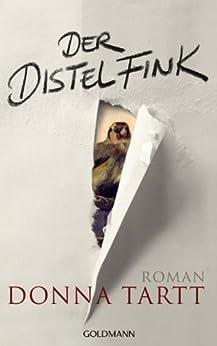 Der Distelfink: Roman von [Tartt, Donna]