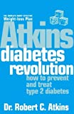 Atkins Diabetes Revolution: Control Your Carbs to Prevent and Manage Type 2 Diabetes