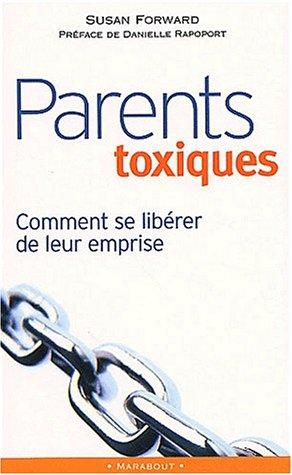 Parents toxiques : Comment se libérer de leur emprise par Susan Forward