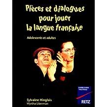 PIECES ET DIALOGUES POUR JOUER LA LANGUE FRANCAISE. Adolescents et adultes