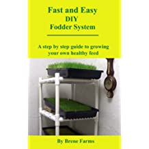 Fast and Easy DIY Fodder System: A step by step guide to growing your own healthy feed (English Edition)