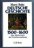 Horst Rabe: Deutsche Geschichte 1500-1600: Das Jahrhundert der Glaubensspaltung