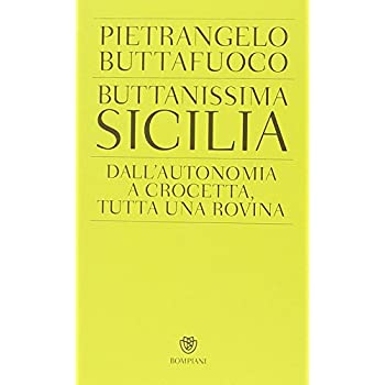 Buttanissima Sicilia. Dall'autonomia A Crocetta, Tutta Una Rovina