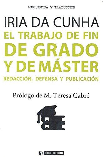 El trabajo de fin de grado y de máster. Redacción, defensa y publicación (Manuales) por Iria Da Cunha