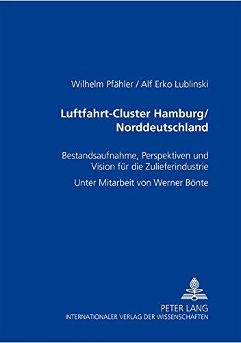 Luftfahrt-Cluster Hamburg/Norddeutschland: Bestandsaufnahme, Perspektiven und Vision für die Zulieferindustrie