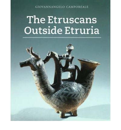 [(The Etruscans Outside Etruria)] [Author: Giovannangelo Camporeale] published on (January, 2005)