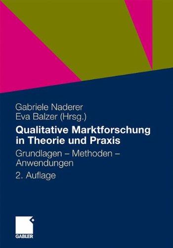 Qualitative Marktforschung in Theorie und Praxis: Grundlagen, Methoden und Anwendungen