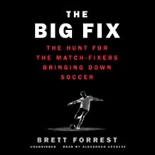 The Big Fix: The Hunt for the Match-Fixers Bringing Down Soccer