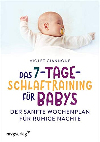 Das 7-Tage-Schlaftraining für Babys: Der sanfte Wochenplan für ruhige Nächte