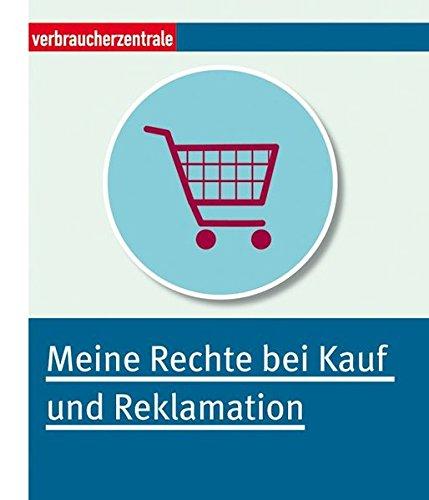 Meine Rechte bei Kauf und Reklamation: Basiswissen für König Kunde