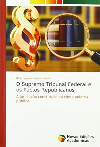 O Supremo Tribunal Federal e os Pactos Republicanos: A jurisdição constitucional como política pública par Ricardo José Klaym Nonato
