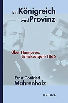 Ein Königreich wird Provinz: Über Hannovers Schicksalsjahr 1866 von [Mahrenholz, Ernst Gottfried]