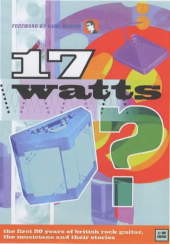 17 Watts?: First 20 Years of British Rock Guitar, the Musicians and Their Stories