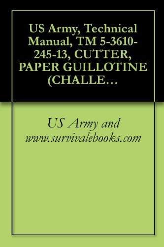 US Army, Technical Manual, TM 5-3610-245-13, CUTTER, PAPER GUILLOTINE (CHALLENGE MACHINERY MODEL 305HB) (English Edition)