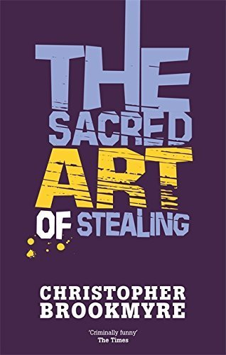 The Sacred Art of Stealing by Christopher Brookmyre (2003-09-04)