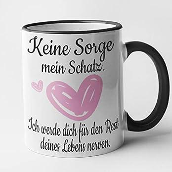 Keine Sorge mein Schatz ich werde dich für den Rest deines Lebens nerven Valentinstag Geschenk Tasse