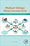 Medium Voltage Direct Current Grid: Resilient Operation, Control and Protection