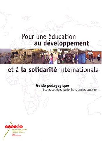 Pour une éducation au développement et à la solidarité internationale : Guide pédagogique école, collège, lycée, hors temps scolaire
