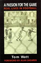 A Passion for the Game: Real Lives in Football by Tom Watt (1996-10-21)