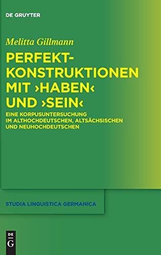 Perfektkonstruktionen mit ›haben‹ und ›sein‹: Eine Korpusuntersuchung im Althochdeutschen, Altsächsischen und Neuhochdeutschen (Studia Linguistica Germanica, Band 128)