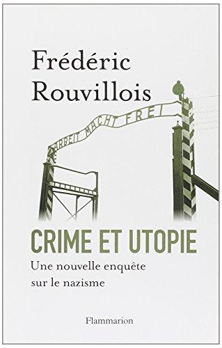 Crime et utopie : Une nouvelle enquête sur le nazisme par Frédéric Rouvillois