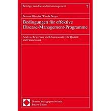 Bedingungen für effektive Disease-Management-Programme: Analyse, Bewertung und Lösungsansätze für Qualität und Finanzierung (Beitrage Zum Gesundheitsmanagement)