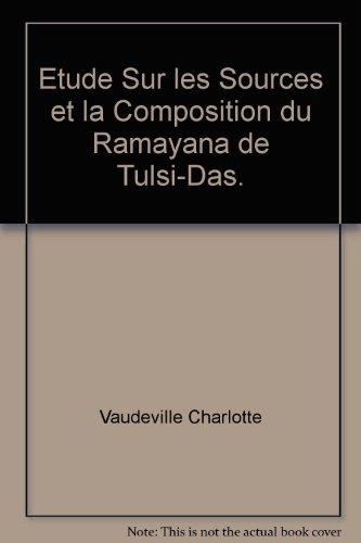 Etude Sur les Sources et la Composition du Ramayana de Tulsi-Das. par Vaudeville Charlotte