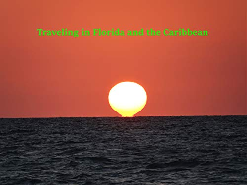 Traveling in Florida and the Carribean (English Edition)