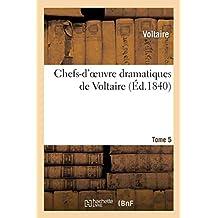 Chefs-d'oeuvre dramatiques de Voltaire. Tome 5 (Littérature)
