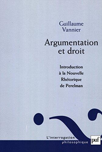 Argumentation et droit: Introduction à la Nouvelle Réthorique de Perelman