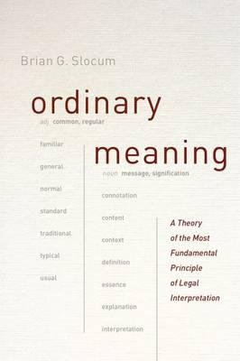 [ Ordinary Meaning: A Theory of the Most Fundamental Principle of Legal Interpretation By ( Author ) Dec-2015 Hardcover