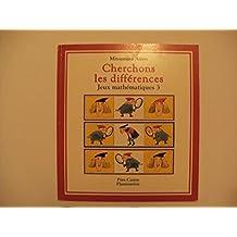 Jeux mathématiques Tome 3 : Cherchons les différences