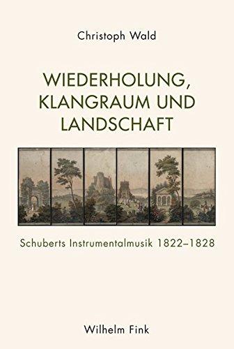Wiederholung, Klangraum und Landschaft: Schuberts Instrumentalmusik 1822-1828