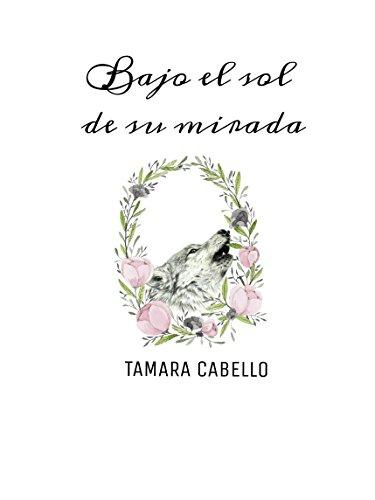 Bajo el sol de su mirada por Tamara Cabello