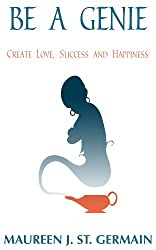 Be a Genie: Create Love, Success and Happiness (English Edition)