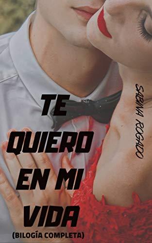 Bilogía completa de TE QUIERO EN MI VIDA (Spanish Edition)